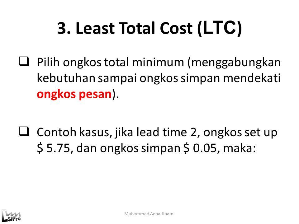 3. Least Total Cost (LTC) Pilih ongkos total minimum (menggabungkan kebutuhan sampai ongkos simpan mendekati ongkos pesan).