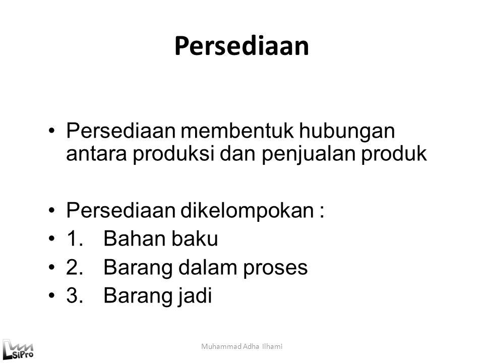 Persediaan Persediaan membentuk hubungan antara produksi dan penjualan produk. Persediaan dikelompokan :