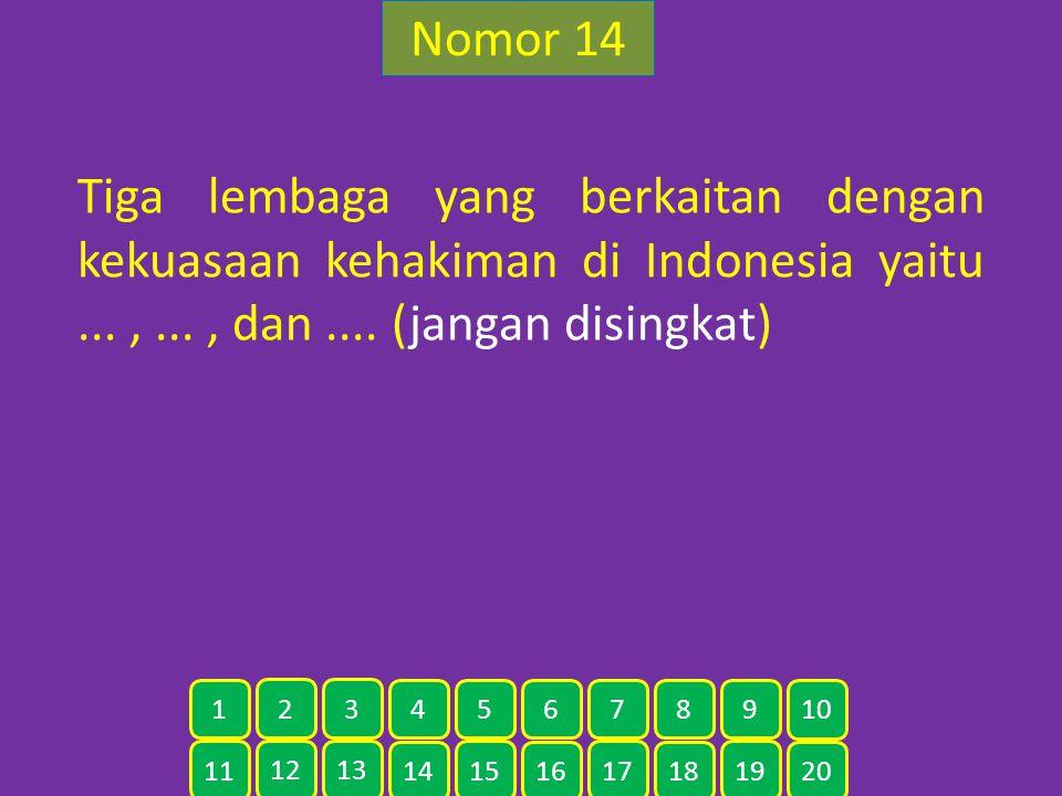 Nomor 14 Tiga lembaga yang berkaitan dengan kekuasaan kehakiman di Indonesia yaitu ... , ... , dan .... (jangan disingkat)