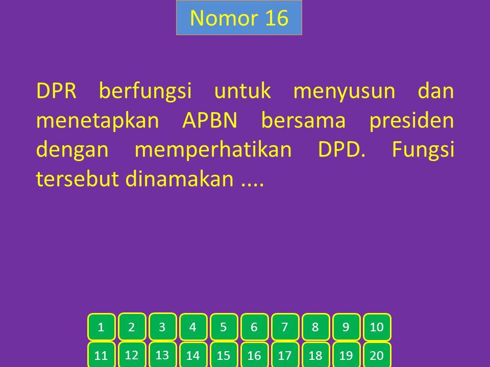 Nomor 16 DPR berfungsi untuk menyusun dan menetapkan APBN bersama presiden dengan memperhatikan DPD. Fungsi tersebut dinamakan ....