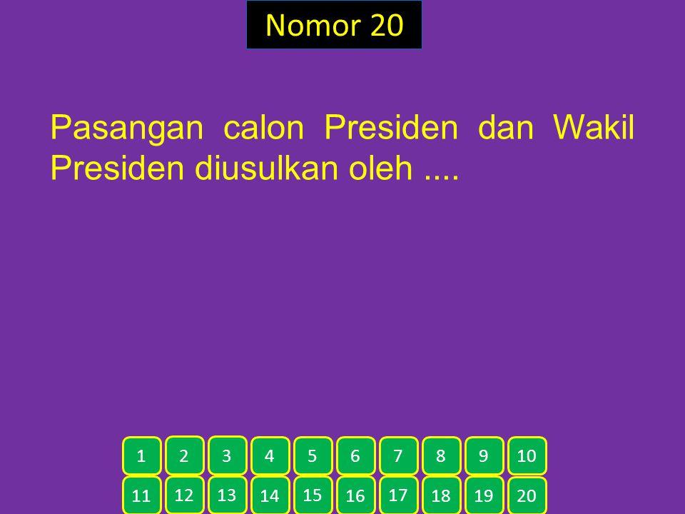 Pasangan calon Presiden dan Wakil Presiden diusulkan oleh ....