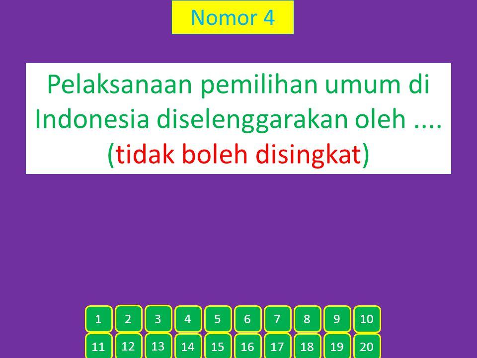 Nomor 4 Pelaksanaan pemilihan umum di Indonesia diselenggarakan oleh .... (tidak boleh disingkat) 1.