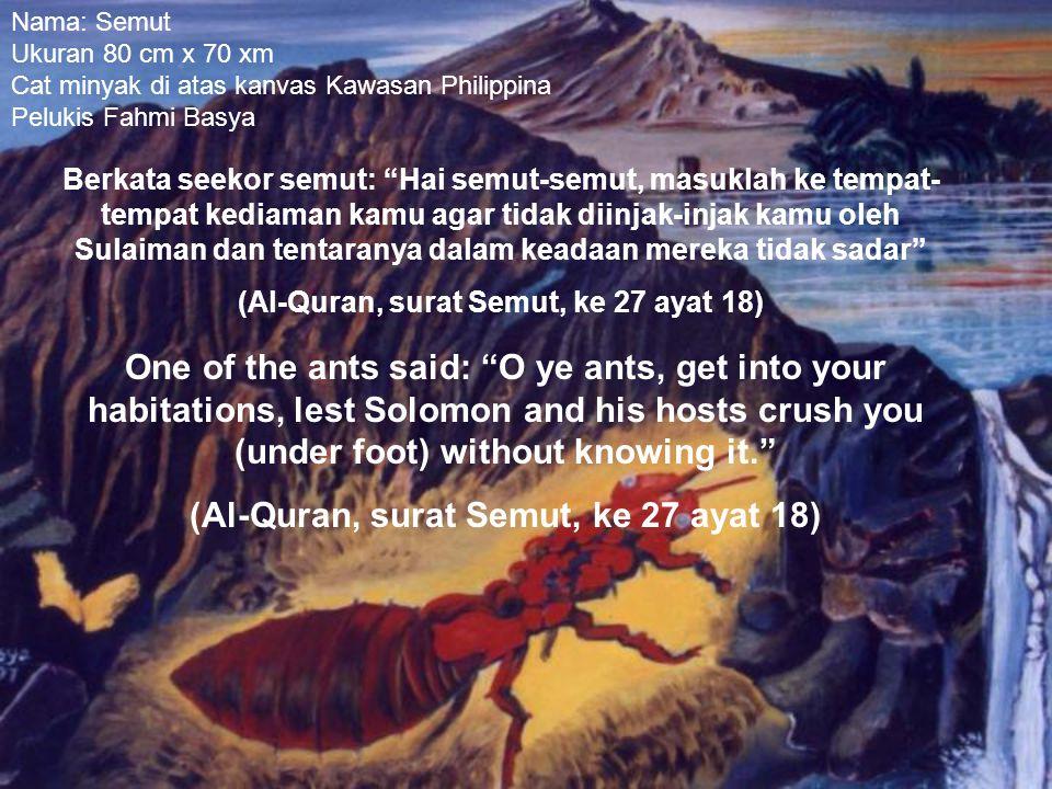 (Al-Quran, surat Semut, ke 27 ayat 18)