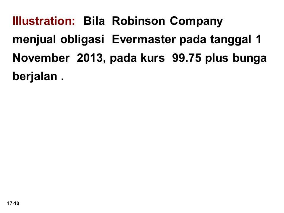 Illustration: Bila Robinson Company menjual obligasi Evermaster pada tanggal 1 November 2013, pada kurs 99.75 plus bunga berjalan .