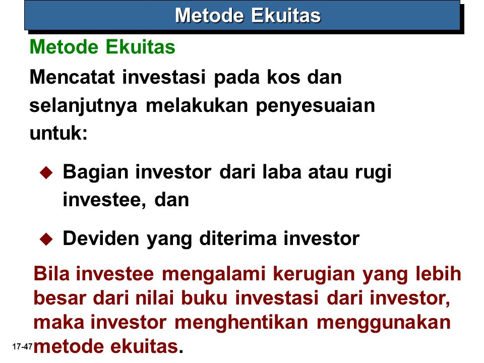 Metode Ekuitas Metode Ekuitas. Mencatat investasi pada kos dan selanjutnya melakukan penyesuaian untuk: