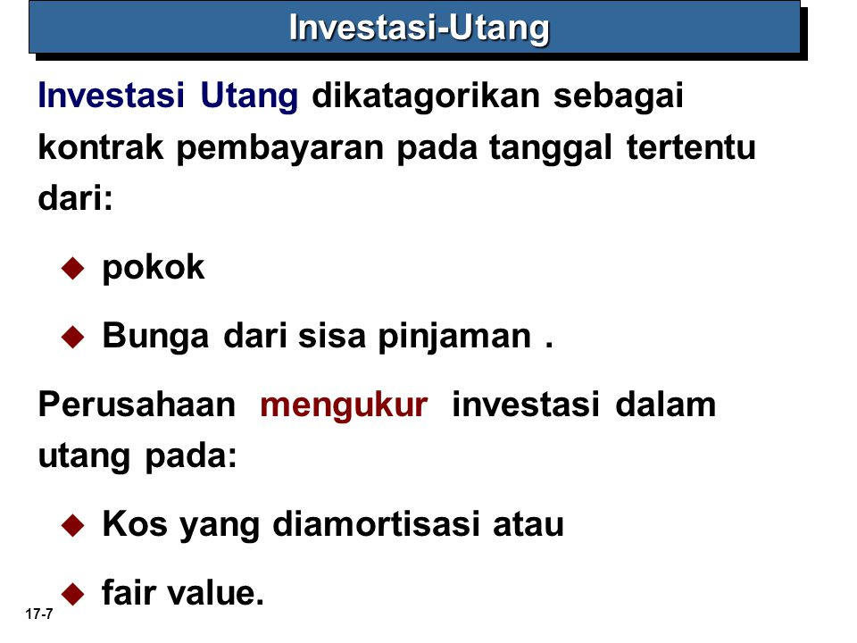 Investasi-Utang Investasi Utang dikatagorikan sebagai kontrak pembayaran pada tanggal tertentu dari: