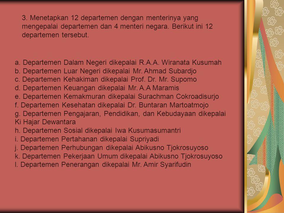 3. Menetapkan 12 departemen dengan menterinya yang mengepalai departemen dan 4 menteri negara. Berikut ini 12 departemen tersebut.