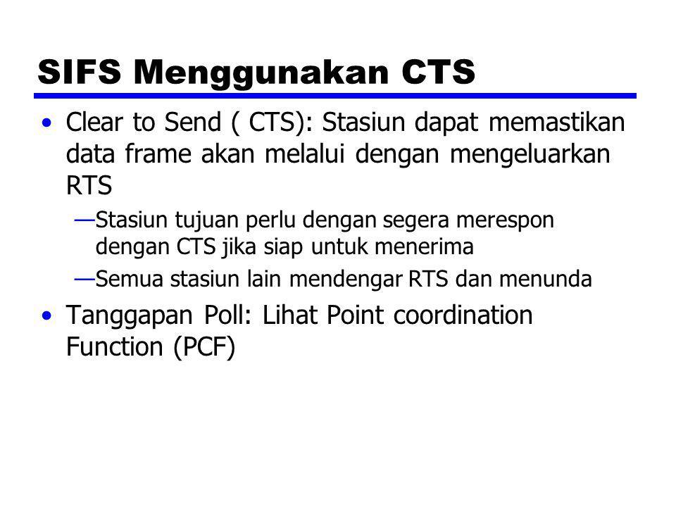 SIFS Menggunakan CTS Clear to Send ( CTS): Stasiun dapat memastikan data frame akan melalui dengan mengeluarkan RTS.