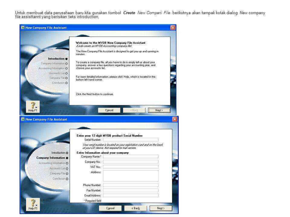 Untuk membuat data perusahaan baru kita gunakan tombol Create New Compani File berikutnya akan tampak kotak dialog New company file assisttannt yang berisikan teks introduction,