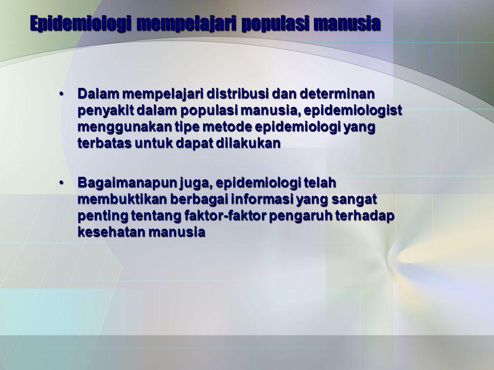 Epidemiologi mempelajari populasi manusia
