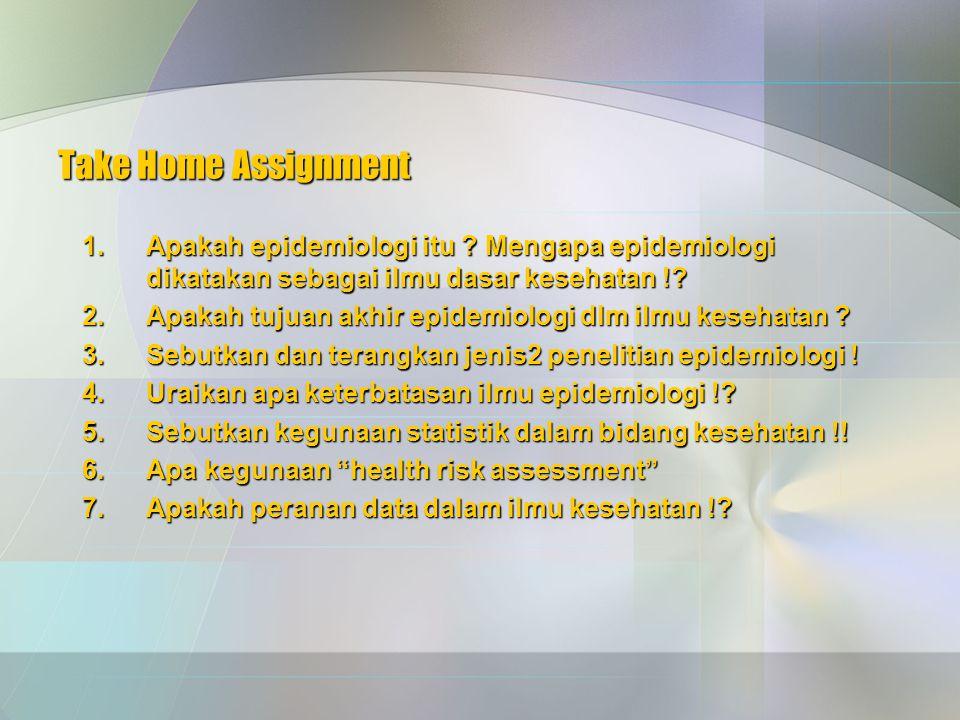 Take Home Assignment Apakah epidemiologi itu Mengapa epidemiologi dikatakan sebagai ilmu dasar kesehatan !