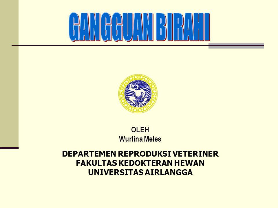 GANGGUAN BIRAHI OLEH Wurlina Meles DEPARTEMEN REPRODUKSI VETERINER
