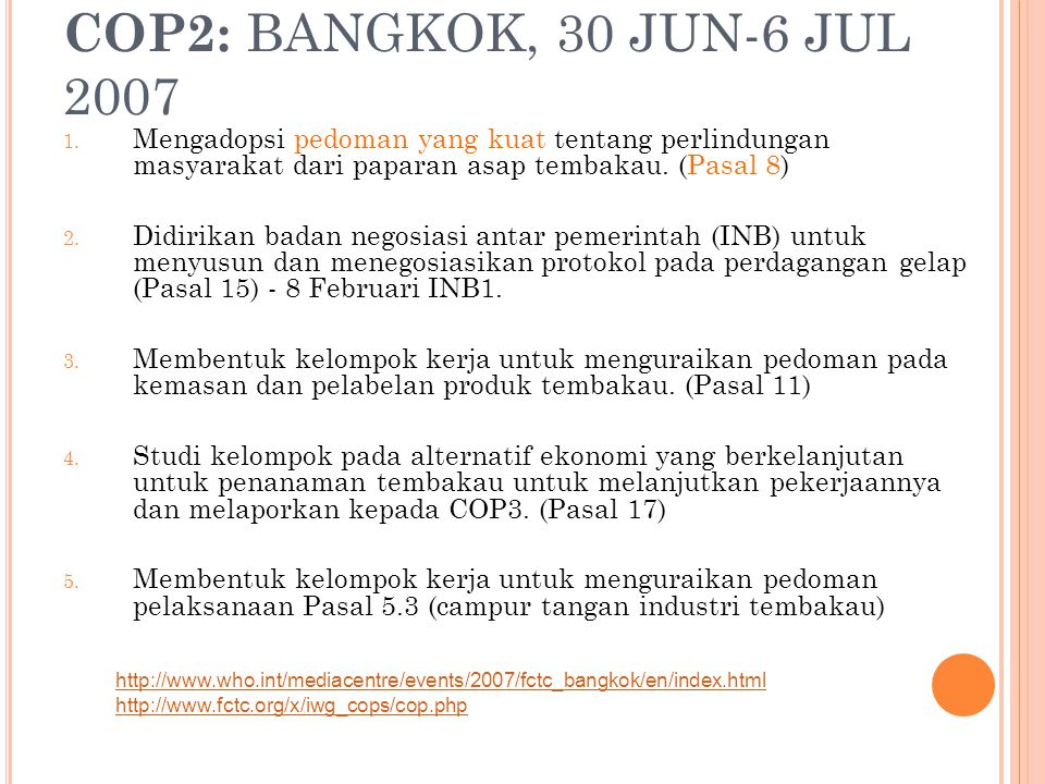 COP2: BANGKOK, 30 JUN-6 JUL 2007 Mengadopsi pedoman yang kuat tentang perlindungan masyarakat dari paparan asap tembakau. (Pasal 8)