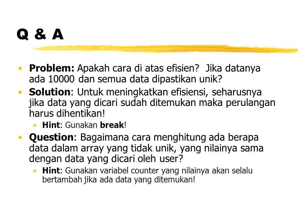 Q & A Problem: Apakah cara di atas efisien Jika datanya ada 10000 dan semua data dipastikan unik