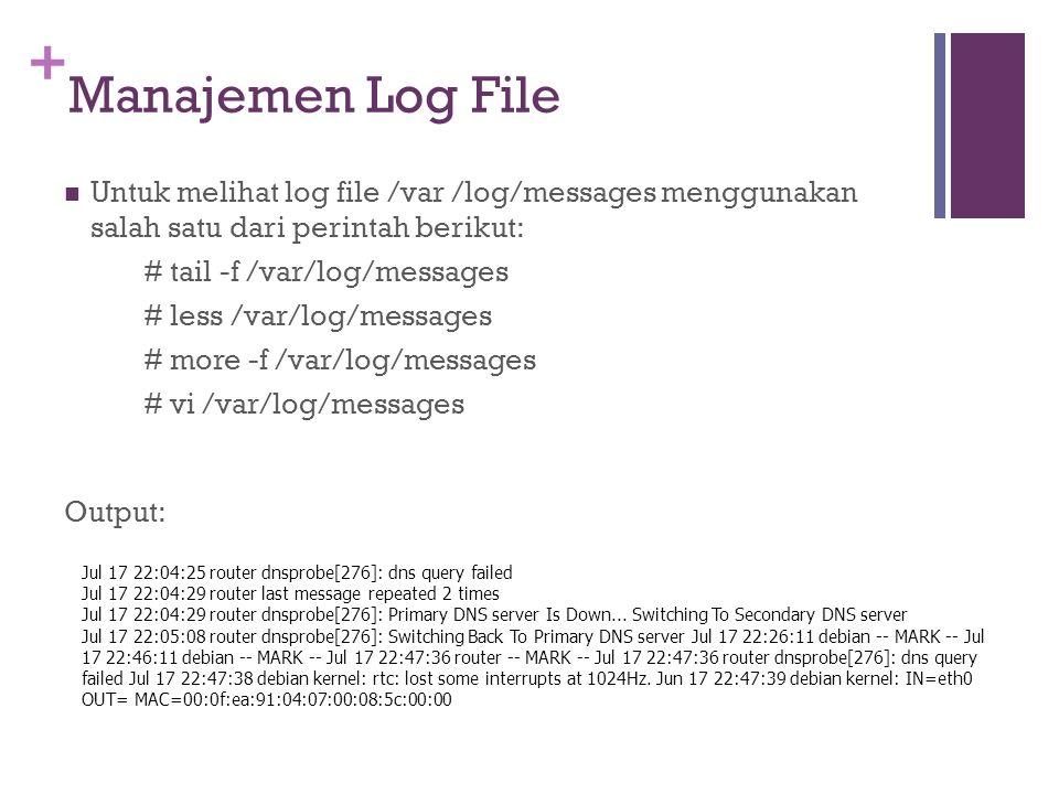 Manajemen Log File Untuk melihat log file /var /log/messages menggunakan salah satu dari perintah berikut:
