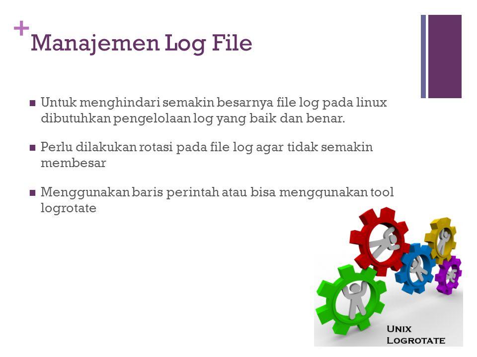 Manajemen Log File Untuk menghindari semakin besarnya file log pada linux dibutuhkan pengelolaan log yang baik dan benar.