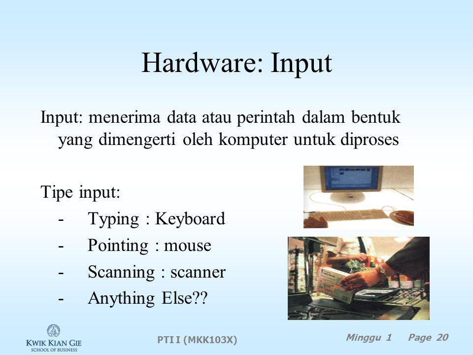 Hardware: Input Input: menerima data atau perintah dalam bentuk yang dimengerti oleh komputer untuk diproses.