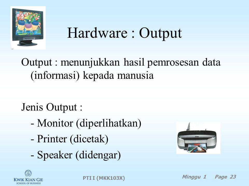 Hardware : Output Output : menunjukkan hasil pemrosesan data (informasi) kepada manusia. Jenis Output :