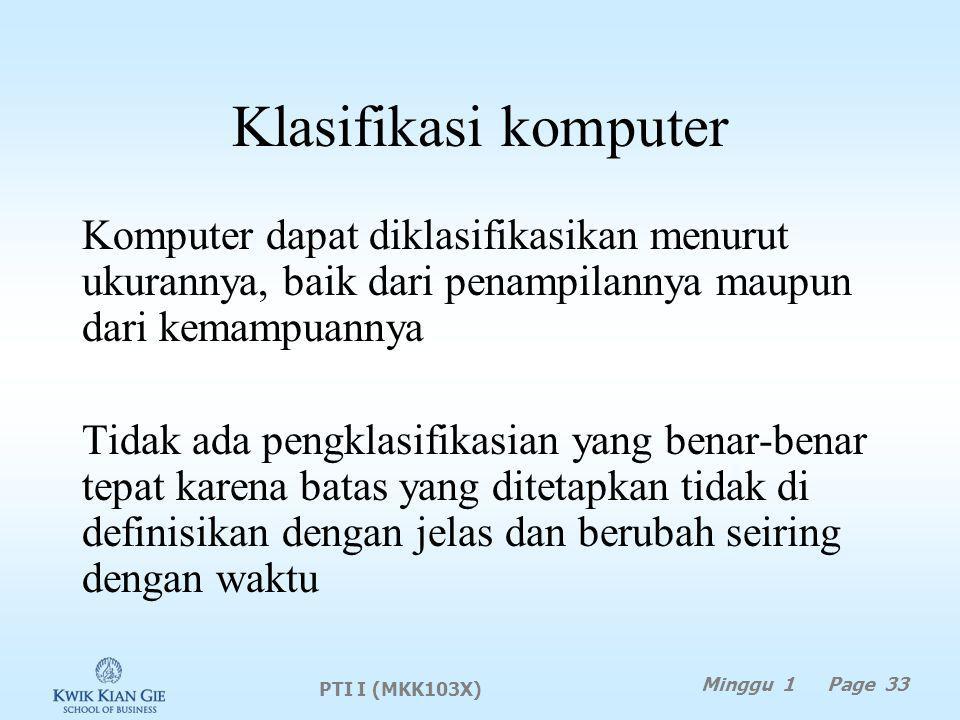 Klasifikasi komputer Komputer dapat diklasifikasikan menurut ukurannya, baik dari penampilannya maupun dari kemampuannya.