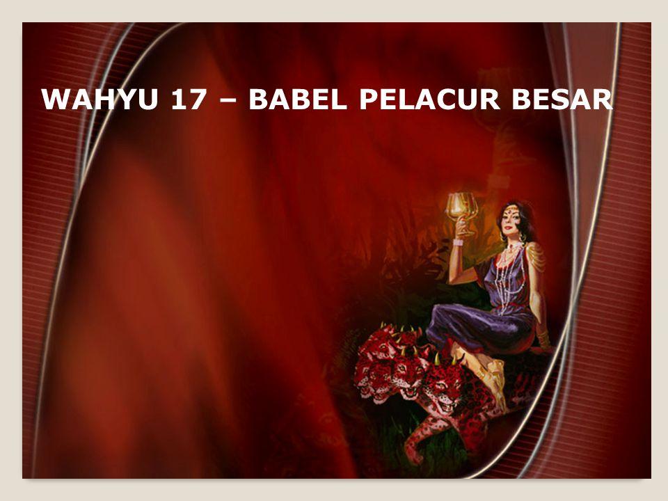 WAHYU 17 – BABEL PELACUR BESAR