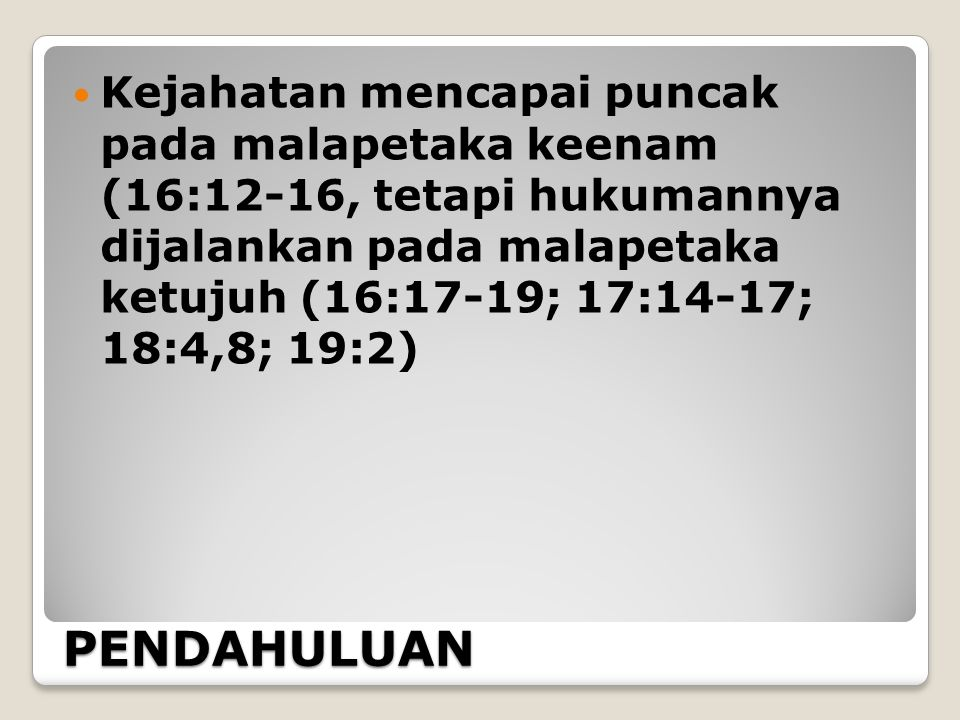 Kejahatan mencapai puncak pada malapetaka keenam (16:12-16, tetapi hukumannya dijalankan pada malapetaka ketujuh (16:17-19; 17:14-17; 18:4,8; 19:2)