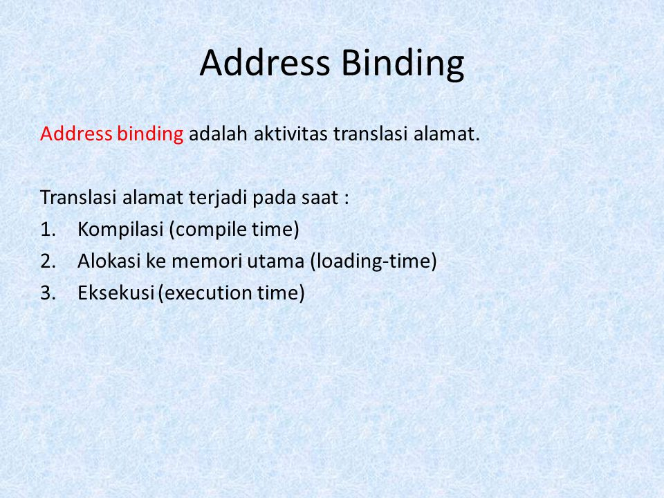 Address Binding Address binding adalah aktivitas translasi alamat.