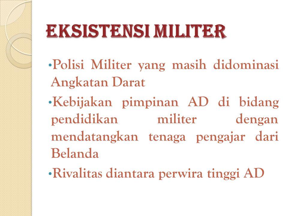 Eksistensi Militer Polisi Militer yang masih didominasi Angkatan Darat