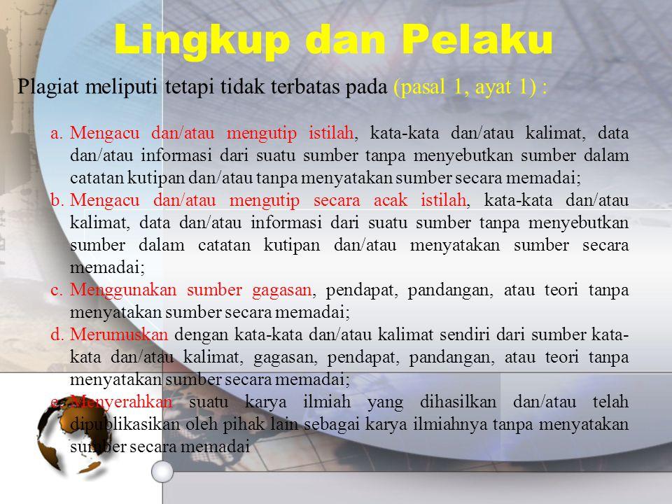 Lingkup dan Pelaku Plagiat meliputi tetapi tidak terbatas pada (pasal 1, ayat 1) :