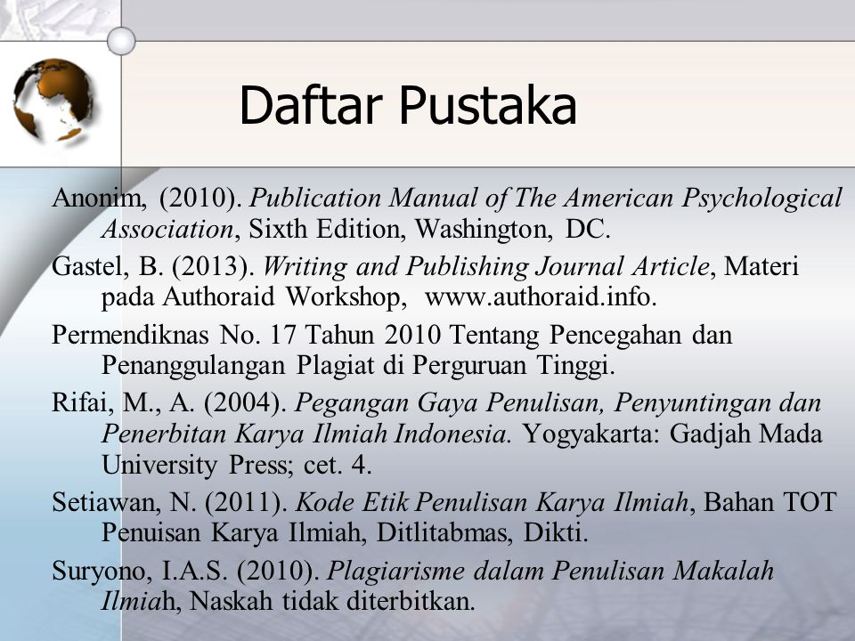 Daftar Pustaka Anonim, (2010). Publication Manual of The American Psychological Association, Sixth Edition, Washington, DC.