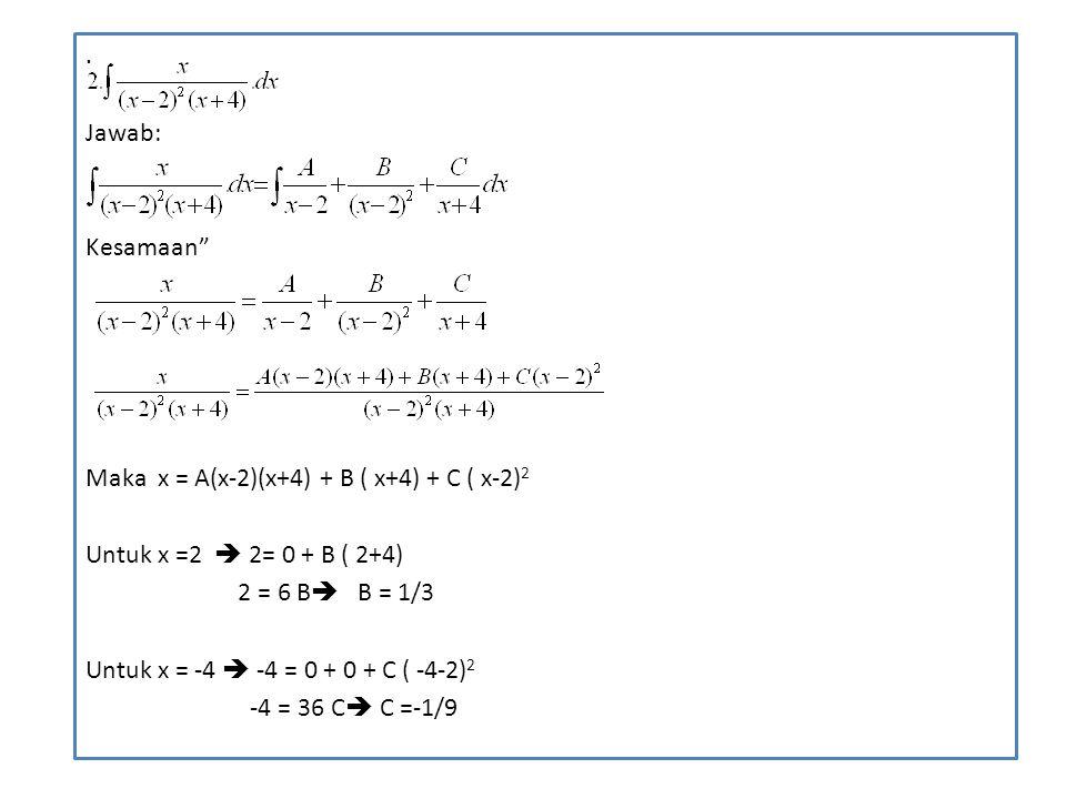 . Jawab: Kesamaan Maka x = A(x-2)(x+4) + B ( x+4) + C ( x-2)2. Untuk x =2  2= 0 + B ( 2+4)