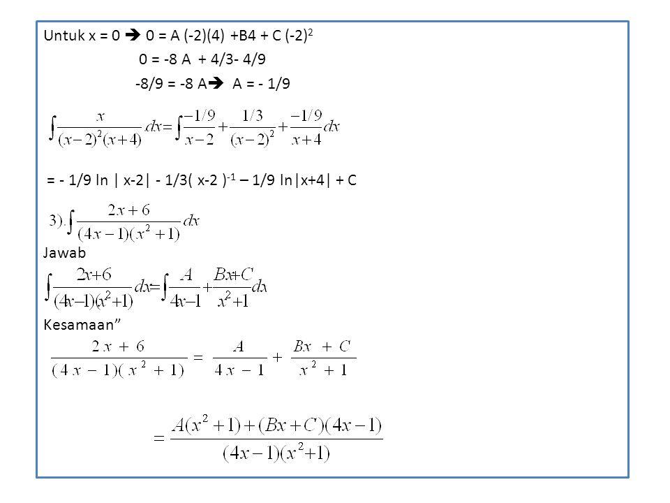 Untuk x = 0  0 = A (-2)(4) +B4 + C (-2)2