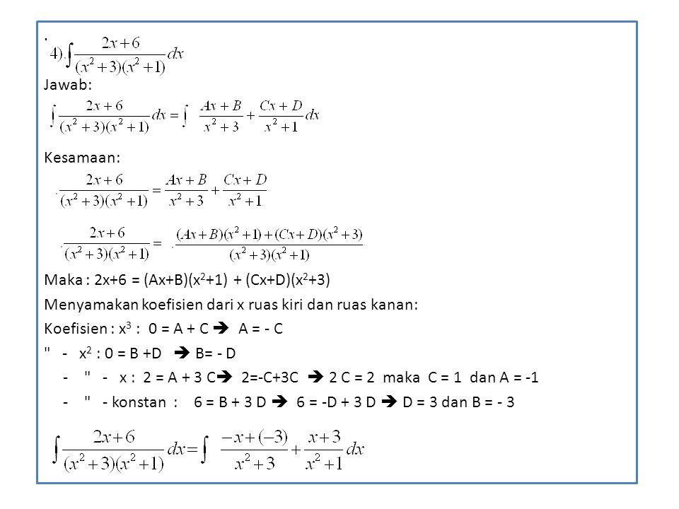 . Jawab: Kesamaan: Maka : 2x+6 = (Ax+B)(x2+1) + (Cx+D)(x2+3) Menyamakan koefisien dari x ruas kiri dan ruas kanan: