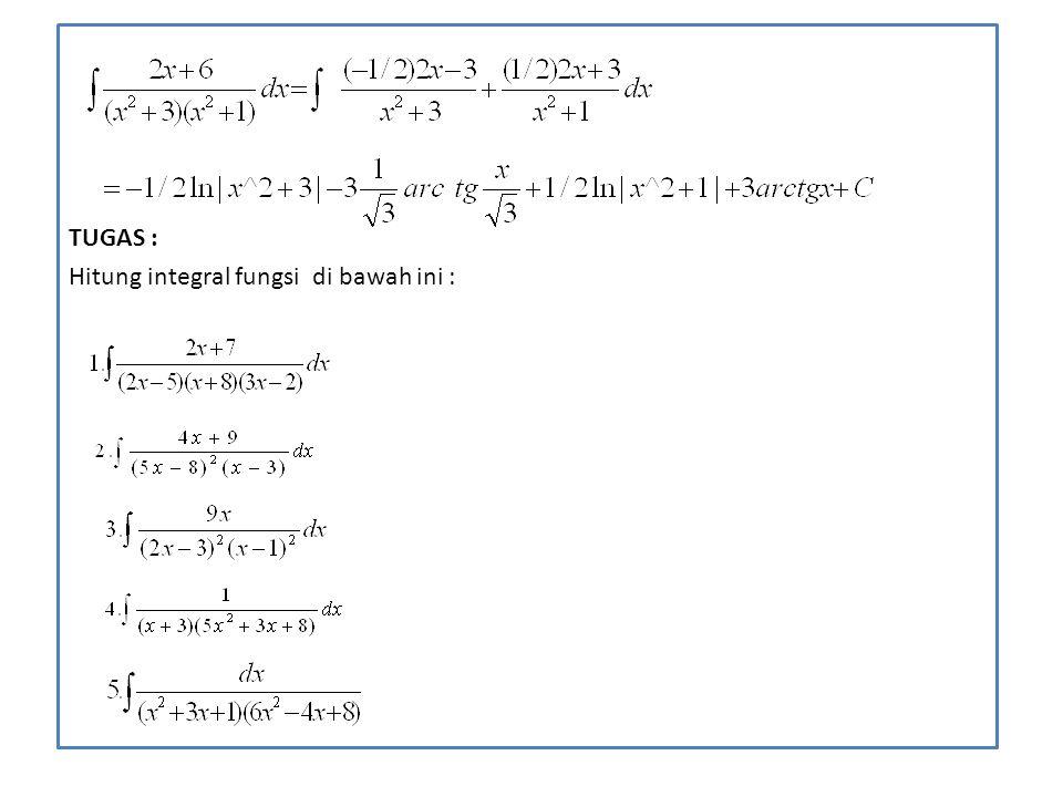 TUGAS : Hitung integral fungsi di bawah ini :