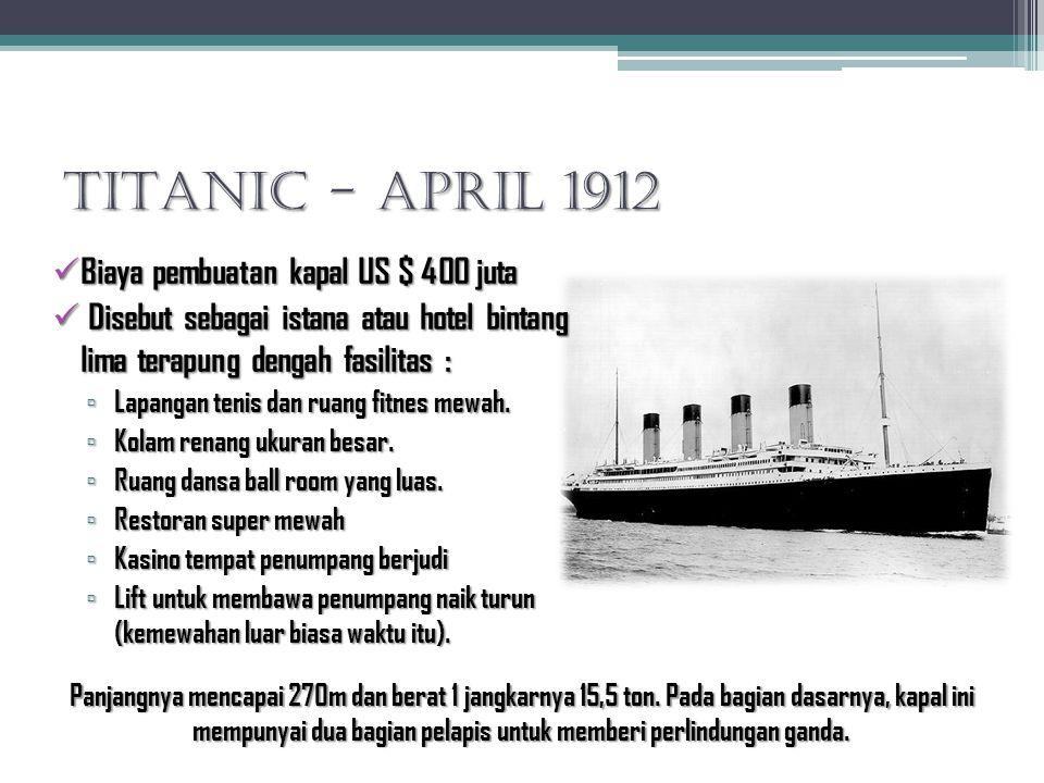 TITANIC - April 1912 Biaya pembuatan kapal US $ 400 juta