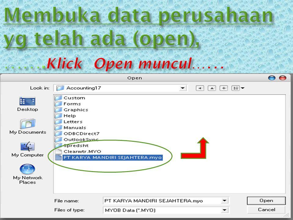 Membuka data perusahaan yg telah ada (open), …….Klick Open muncul……