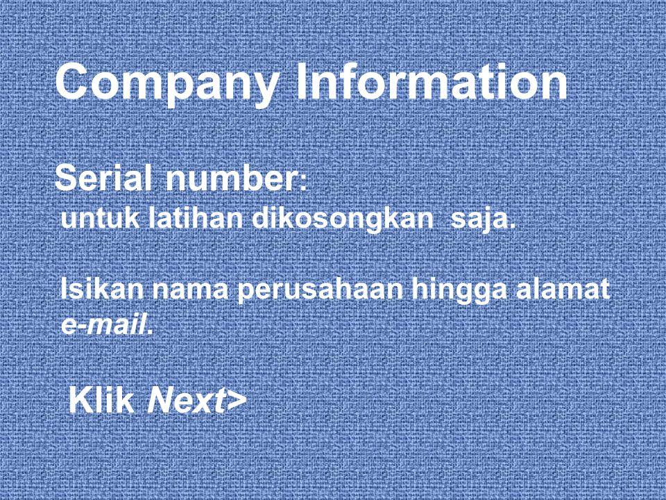 Company Information Serial number: untuk latihan dikosongkan saja.