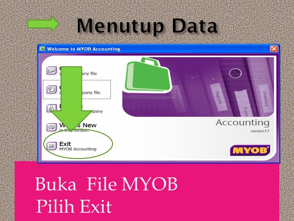 Menutup Data Buka File MYOB Pilih Exit