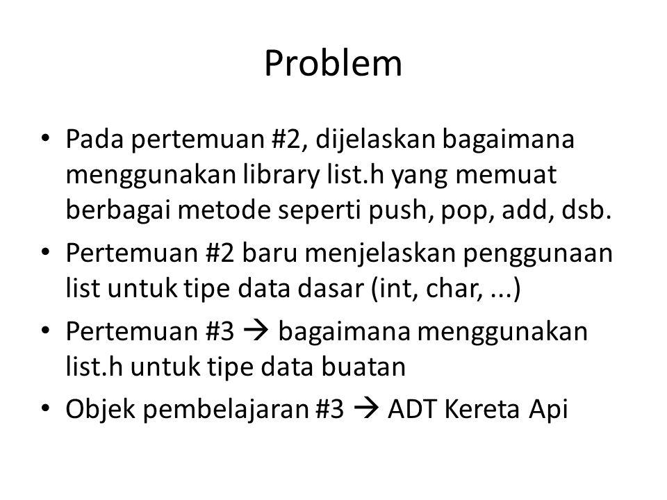 Problem Pada pertemuan #2, dijelaskan bagaimana menggunakan library list.h yang memuat berbagai metode seperti push, pop, add, dsb.