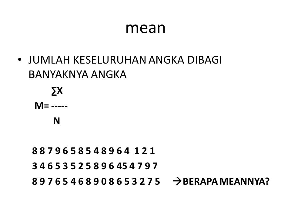 mean JUMLAH KESELURUHAN ANGKA DIBAGI BANYAKNYA ANGKA ∑X M= ----- N