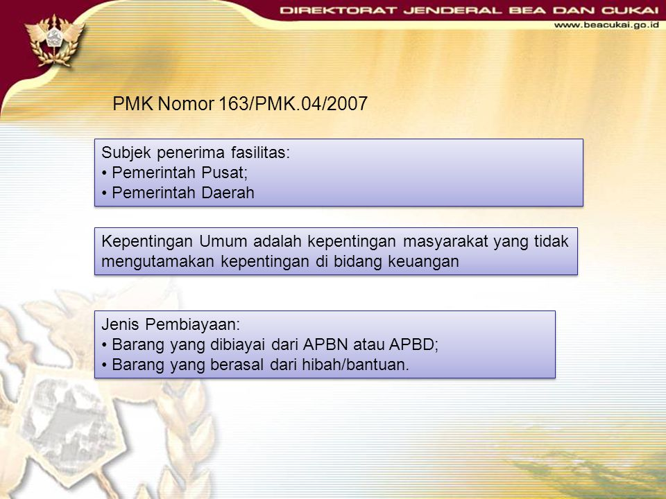 PMK Nomor 163/PMK.04/2007 Subjek penerima fasilitas: Pemerintah Pusat;
