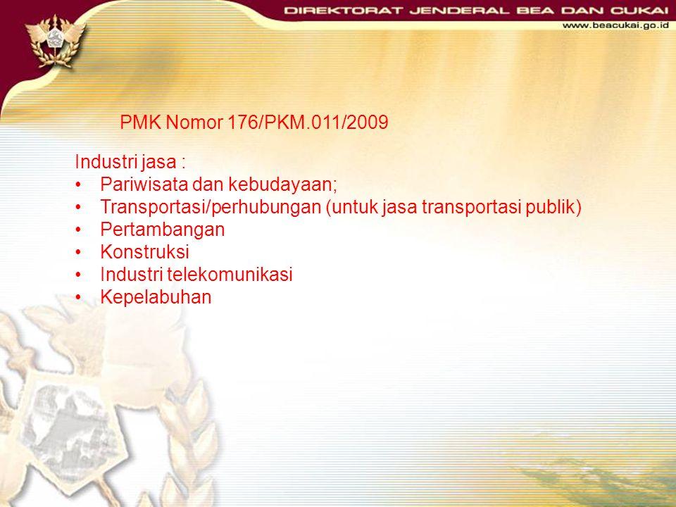 PMK Nomor 176/PKM.011/2009 Industri jasa : Pariwisata dan kebudayaan; Transportasi/perhubungan (untuk jasa transportasi publik)