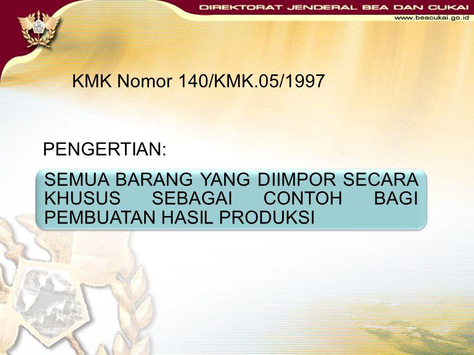 KMK Nomor 140/KMK.05/1997 PENGERTIAN: SEMUA BARANG YANG DIIMPOR SECARA KHUSUS SEBAGAI CONTOH BAGI PEMBUATAN HASIL PRODUKSI.