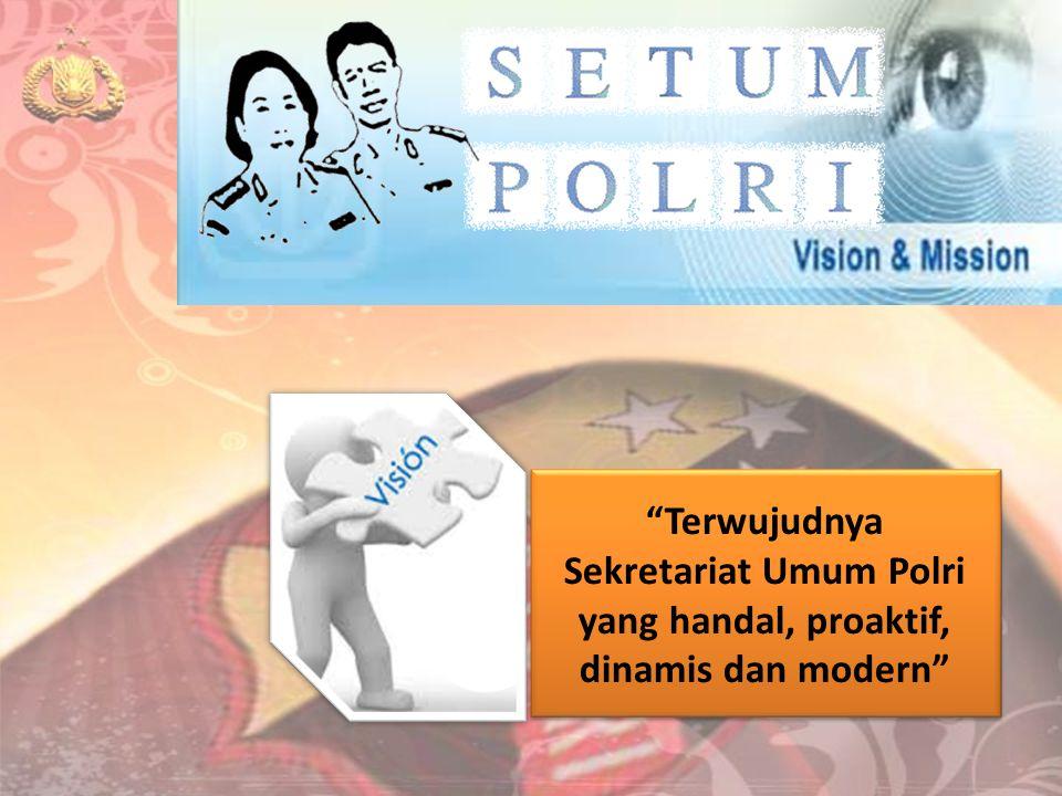 Terwujudnya Sekretariat Umum Polri yang handal, proaktif, dinamis dan modern
