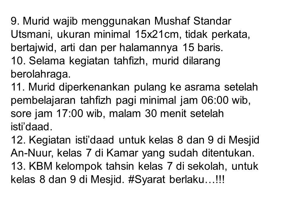 9. Murid wajib menggunakan Mushaf Standar Utsmani, ukuran minimal 15x21cm, tidak perkata, bertajwid, arti dan per halamannya 15 baris.