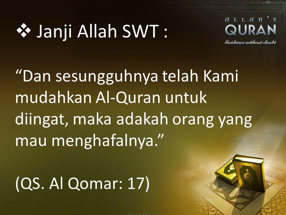 Janji Allah SWT : Dan sesungguhnya telah Kami mudahkan Al-Quran untuk diingat, maka adakah orang yang mau menghafalnya. (QS.