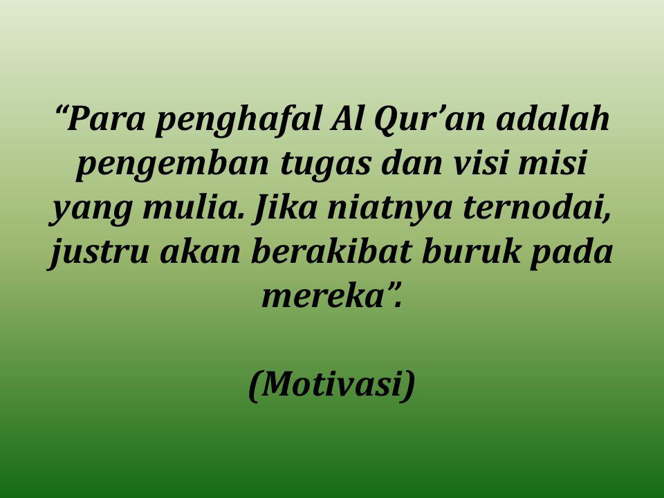 Para penghafal Al Qur'an adalah pengemban tugas dan visi misi yang mulia. Jika niatnya ternodai, justru akan berakibat buruk pada mereka .