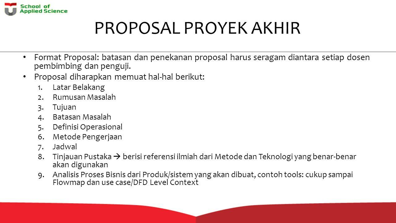 PROPOSAL PROYEK AKHIR Format Proposal: batasan dan penekanan proposal harus seragam diantara setiap dosen pembimbing dan penguji.