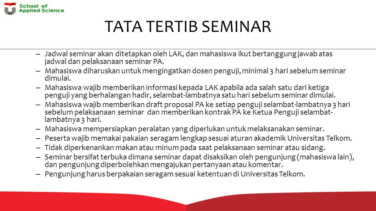 TATA TERTIB SEMINAR Jadwal seminar akan ditetapkan oleh LAK, dan mahasiswa ikut bertanggung jawab atas jadwal dan pelaksanaan seminar PA.