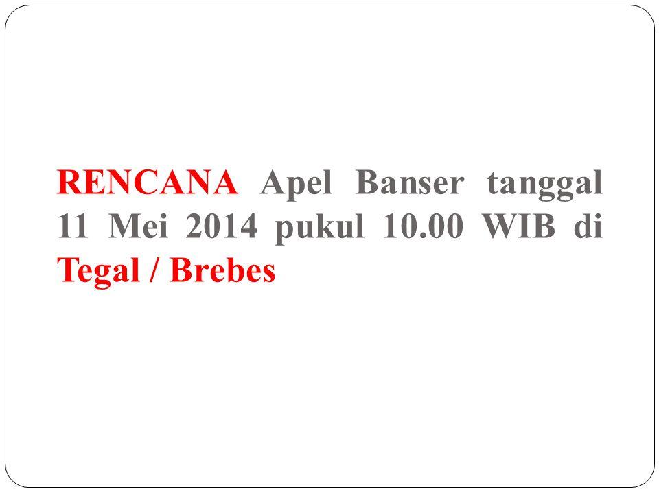 RENCANA Apel Banser tanggal 11 Mei 2014 pukul 10