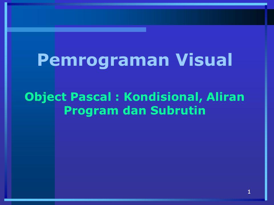 Pemrograman Visual Object Pascal : Kondisional, Aliran Program dan Subrutin